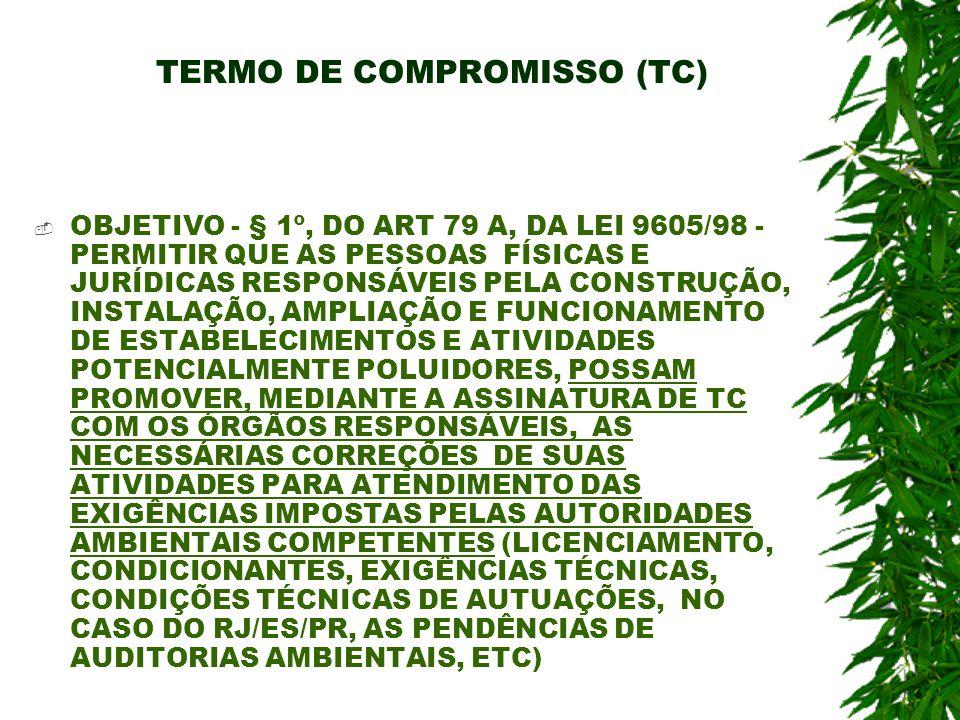 TERMO DE COMPROMISSO (TC) OBJETIVO - § 1º, DO ART 79 A, DA LEI 9605/98 - PERMITIR QUE AS PESSOAS FÍSICAS E JURÍDICAS RESPONSÁVEIS PELA CONSTRUÇÃO, INS