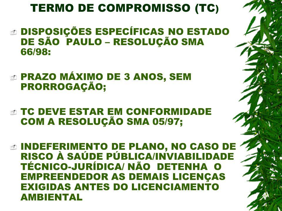 TERMO DE COMPROMISSO (TC ) DISPOSIÇÕES ESPECÍFICAS NO ESTADO DE SÃO PAULO – RESOLUÇÃO SMA 66/98: PRAZO MÁXIMO DE 3 ANOS, SEM PRORROGAÇÃO; TC DEVE ESTA