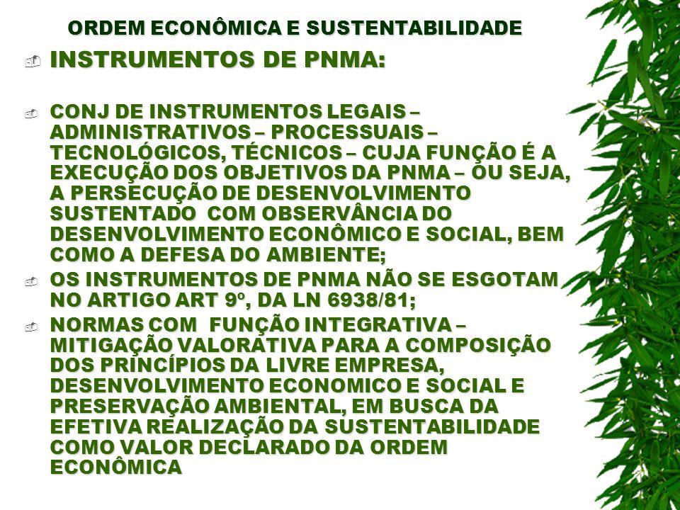 ORDEM ECONÔMICA E SUSTENTABILIDADE IMPORTÂNCIA DA DECLARAÇÃO NA POLÍTICA DAS EMPRESAS DO PRINCÍPIO DA GESTÃO PELA SUSTENTABILIDADE, DE FORMA QUE A RESPONSABILIDADE SOCIAL, SEJA A MARCA EFETIVA E RECONHECIDA DA AÇÃO EMPRESARIAL, BEM COMO UM VALOR INTRÍNSECO, AGREGRADO E INDISSOCIÁVEL DO NEGÓCIO; A SUSTENTABILIDADE NAS EMPRESAS QUE PRATICAM A GESTÃO AMBIENTAL DEVE SER INERENTE À EXECUÇÃO DO NEGÓCIO, DE TAL MODO A PERMEAR E ORIENTAR TODAS AS AÇÕES ESTRATÉGICAS DA EMPRESA; É POR ISSO, POR EXEMPLO, QUE A RESOLUÇÃO CONAMA 237/97, AO TRATAR DO LICENCIAMENTO (ART 12, § 3º), PRESCREVE QUE TAIS EMPRESAS DEVEM TER TRATAMENTO DIFERENCIADO, JUSTAMENTE, PORQUE, DENTRO DE SEU PRÓPRIO SISTEMA INTERNO DE GESTÃO BUSCAM A MELHORIA CONTINUA E A REALIZAÇÃO DA SUSTENTABILIDADE COMO VALOR DO NEGÓCIO