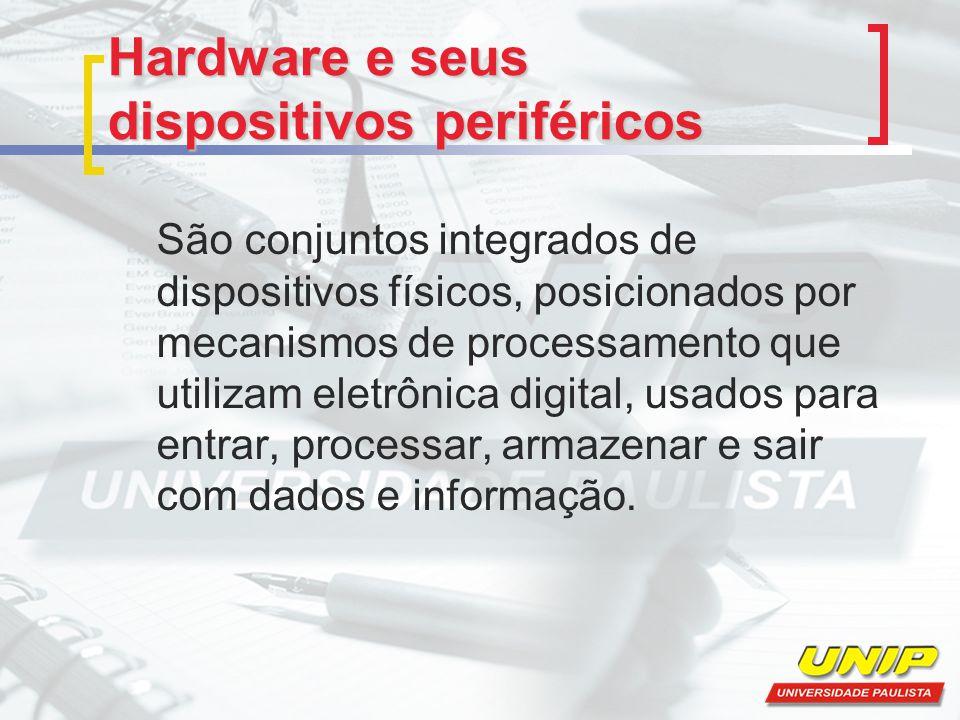 Hardware e seus dispositivos periféricos São conjuntos integrados de dispositivos físicos, posicionados por mecanismos de processamento que utilizam e