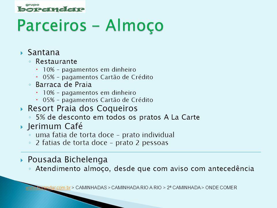 Santana Restaurante 10% – pagamentos em dinheiro 05% – pagamentos Cartão de Crédito Barraca de Praia 10% – pagamentos em dinheiro 05% – pagamentos Car