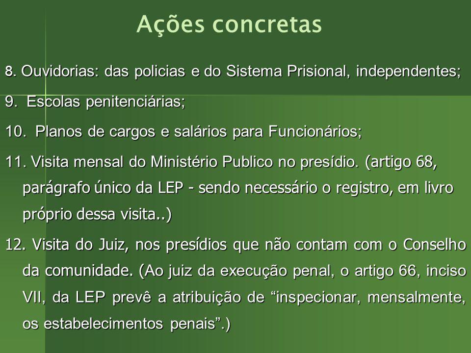 4. Conselho da Comunidade em Todas as Comarcas do Brasil; 5. Criação e expansão das penas alternativas; 6. Criação e Implantação da Justiça Restaurati