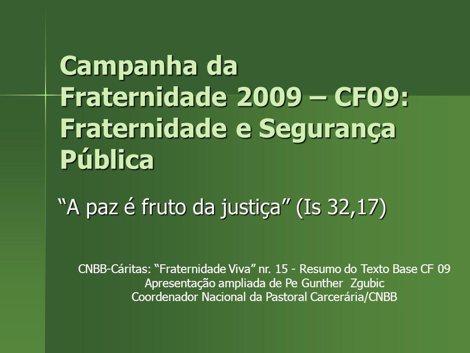 Campanha da Fraternidade 2009 – CF09: Fraternidade e Segurança Pública A paz é fruto da justiça (Is 32,17) CNBB-Cáritas: Fraternidade Viva nr.