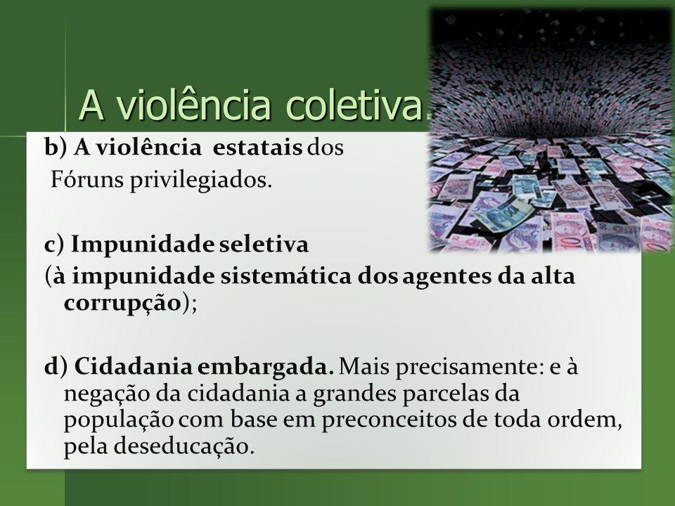 A violência coletiva. Nesta dimensão podemos incluir as novas definições de violências como. a) a) A violência da incivilidades: caracterizam- se pela