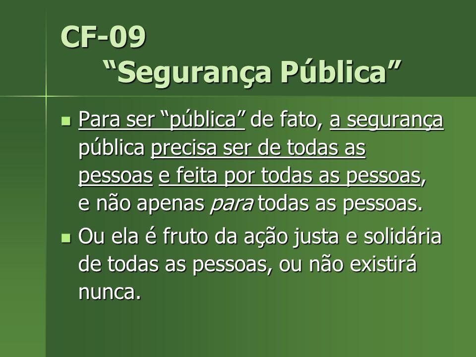 CF-09 Segurança Pública Para ser pública de fato, a segurança pública precisa ser de todas as pessoas e feita por todas as pessoas, e não apenas para todas as pessoas.