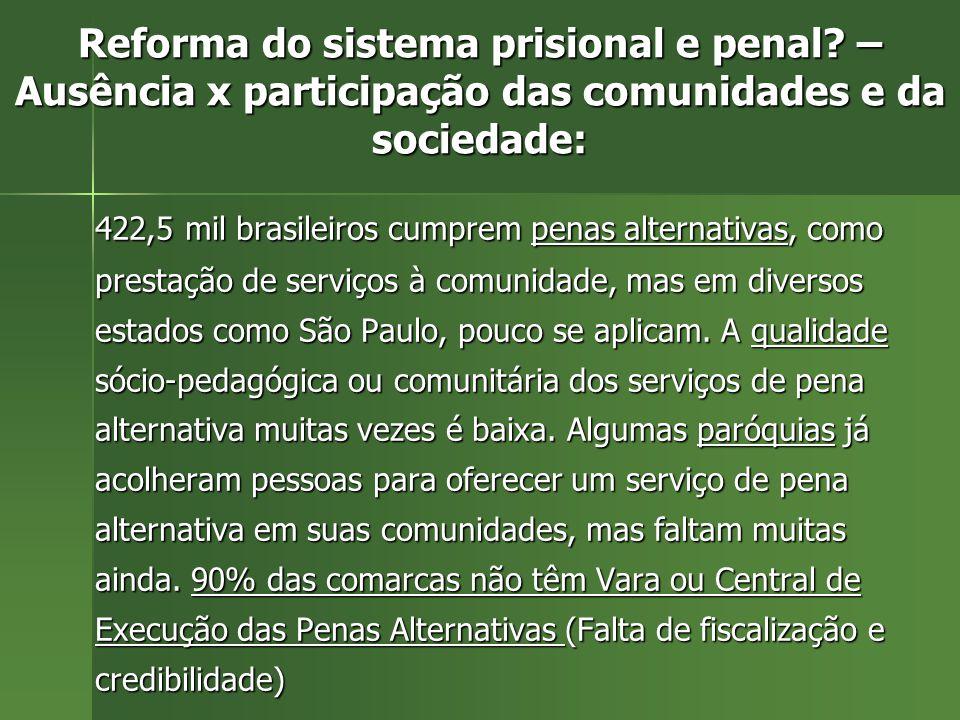 Reforma do sistema prisional e penal? – Ausência x participação das comunidades e da sociedade: Falta de presença positiva da sociedade civil. Falta d