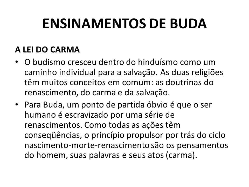 ENSINAMENTOS DE BUDA A LEI DO CARMA O budismo cresceu dentro do hinduísmo como um caminho individual para a salvação.