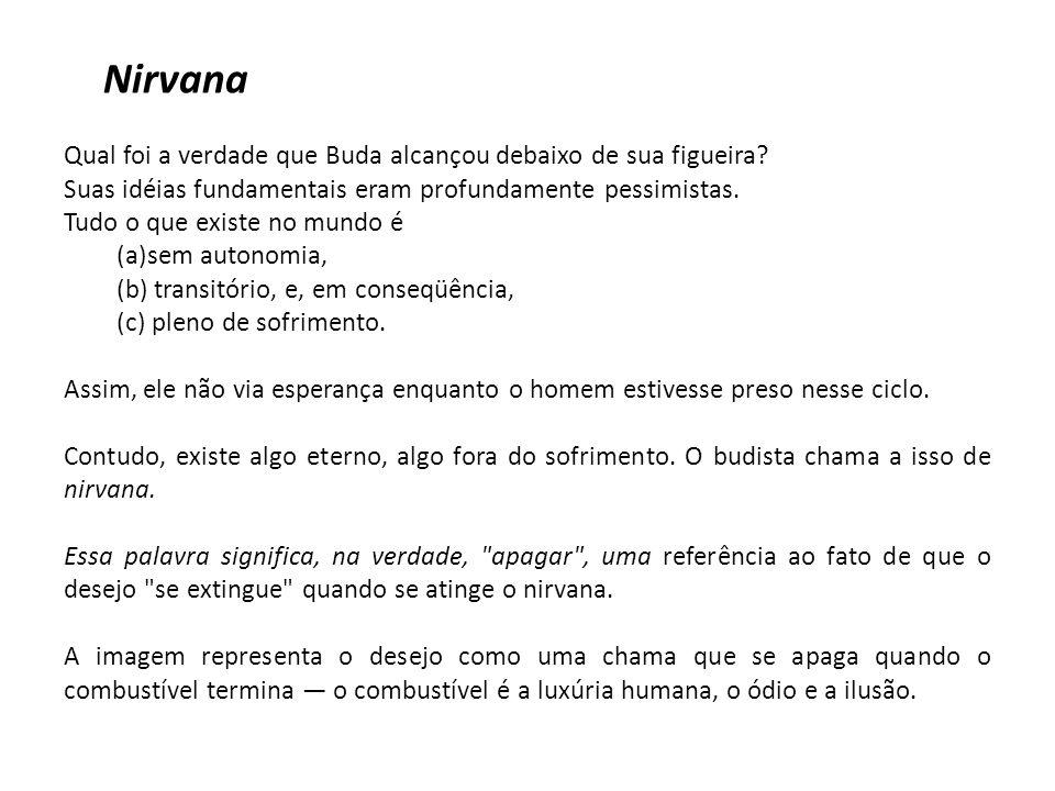 Nirvana Qual foi a verdade que Buda alcançou debaixo de sua figueira.