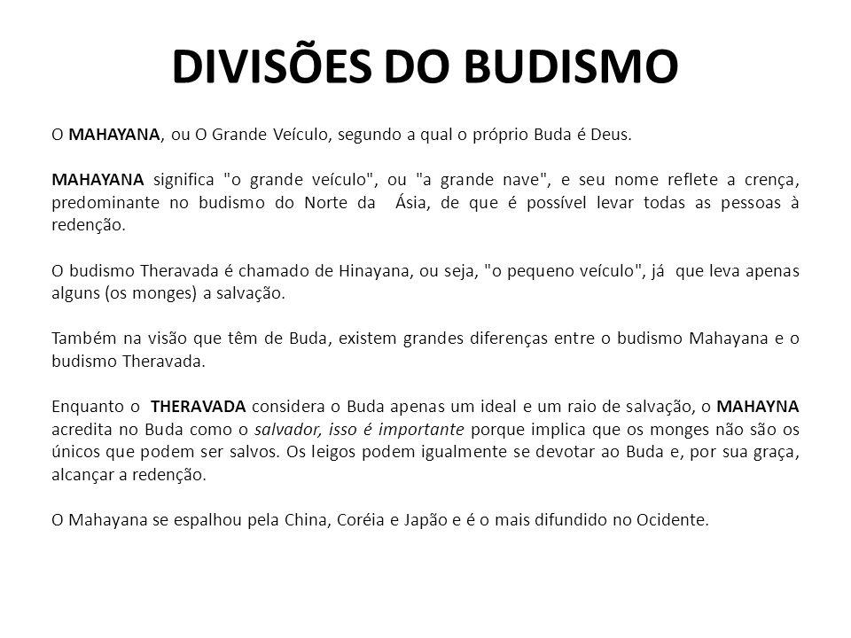 DIVISÕES DO BUDISMO O MAHAYANA, ou O Grande Veículo, segundo a qual o próprio Buda é Deus.