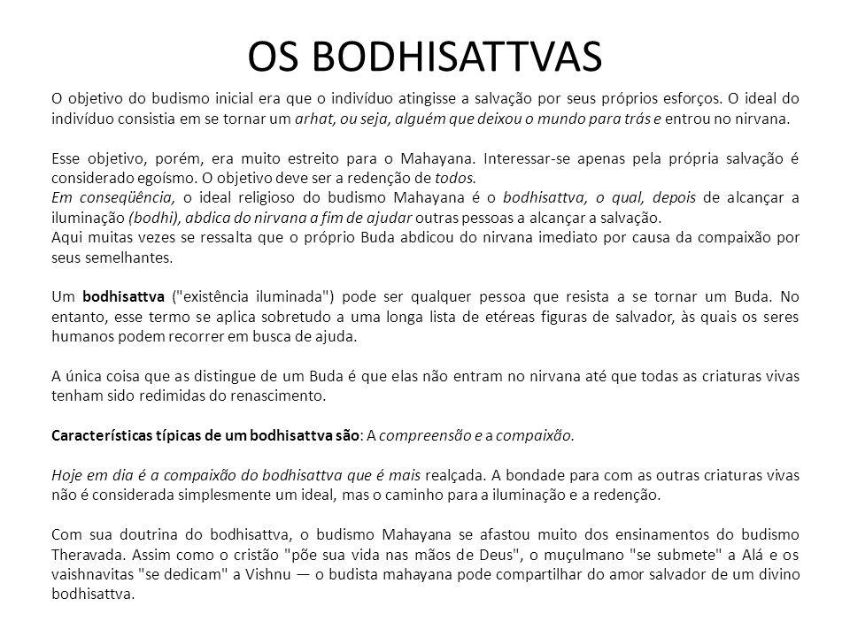 OS BODHISATTVAS O objetivo do budismo inicial era que o indivíduo atingisse a salvação por seus próprios esforços.