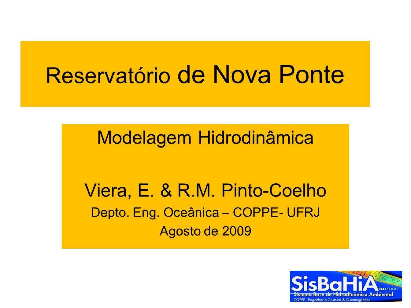 Reservatório de Nova Ponte Modelagem Hidrodinâmica Viera, E. & R.M. Pinto-Coelho Depto. Eng. Oceânica – COPPE- UFRJ Agosto de 2009