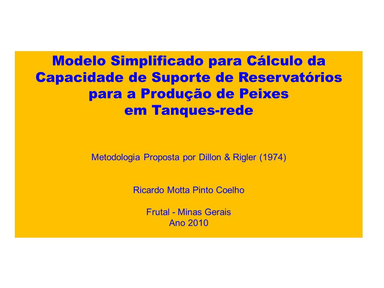 Modelo Simplificado para Cálculo da Capacidade de Suporte de Reservatórios para a Produção de Peixes em Tanques-rede Metodologia Proposta por Dillon &