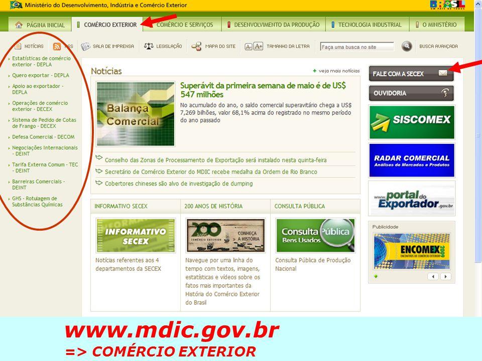 www.mdic.gov.br => COMÉRCIO EXTERIOR => Estatísticas de comércio exterior 32.000 mapas novos prontos a cada mês ou On-line: Aliceweb e Radar Comercial