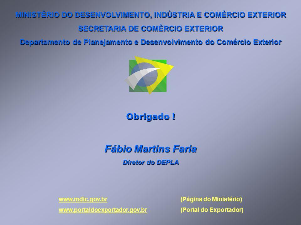 MINISTÉRIO DO DESENVOLVIMENTO, INDÚSTRIA E COMÉRCIO EXTERIOR SECRETARIA DE COMÉRCIO EXTERIOR Departamento de Planejamento e Desenvolvimento do Comércio Exterior Obrigado .