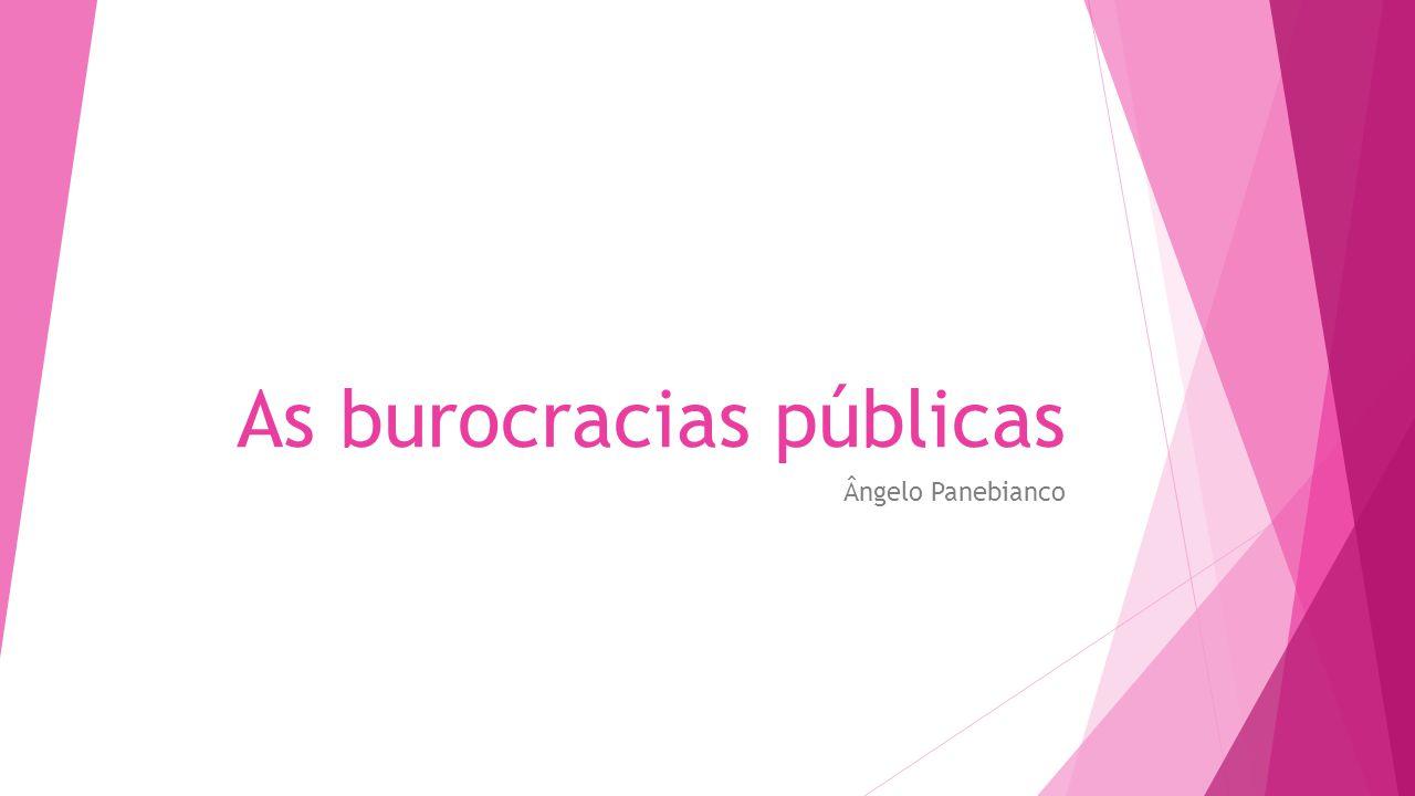 As burocracias públicas Ângelo Panebianco