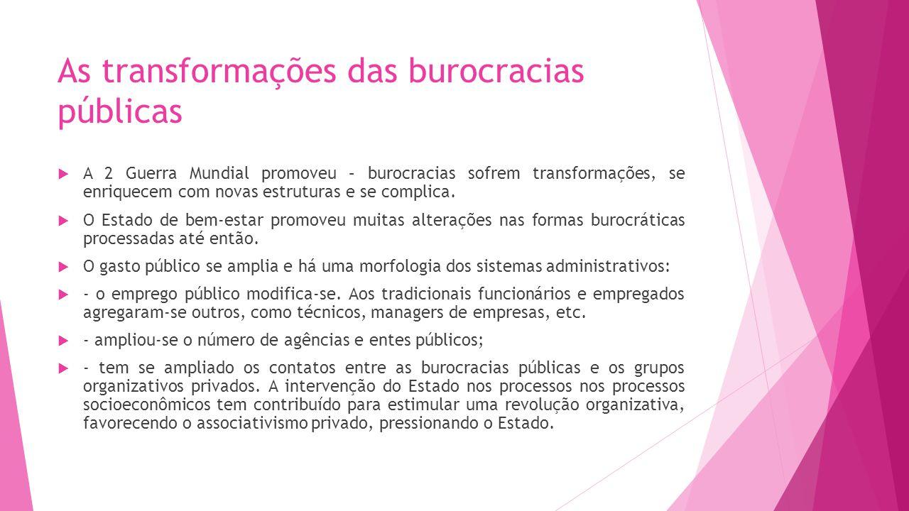 As transformações das burocracias públicas A 2 Guerra Mundial promoveu – burocracias sofrem transformações, se enriquecem com novas estruturas e se co