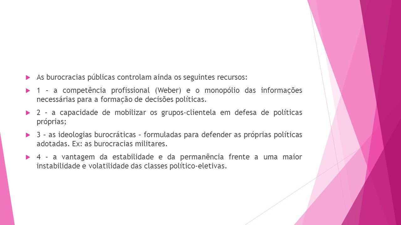 As burocracias públicas controlam ainda os seguintes recursos: 1 – a competência profissional (Weber) e o monopólio das informações necessárias para a