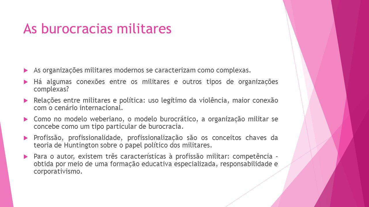 As burocracias militares As organizações militares modernos se caracterizam como complexas. Há algumas conexões entre os militares e outros tipos de o