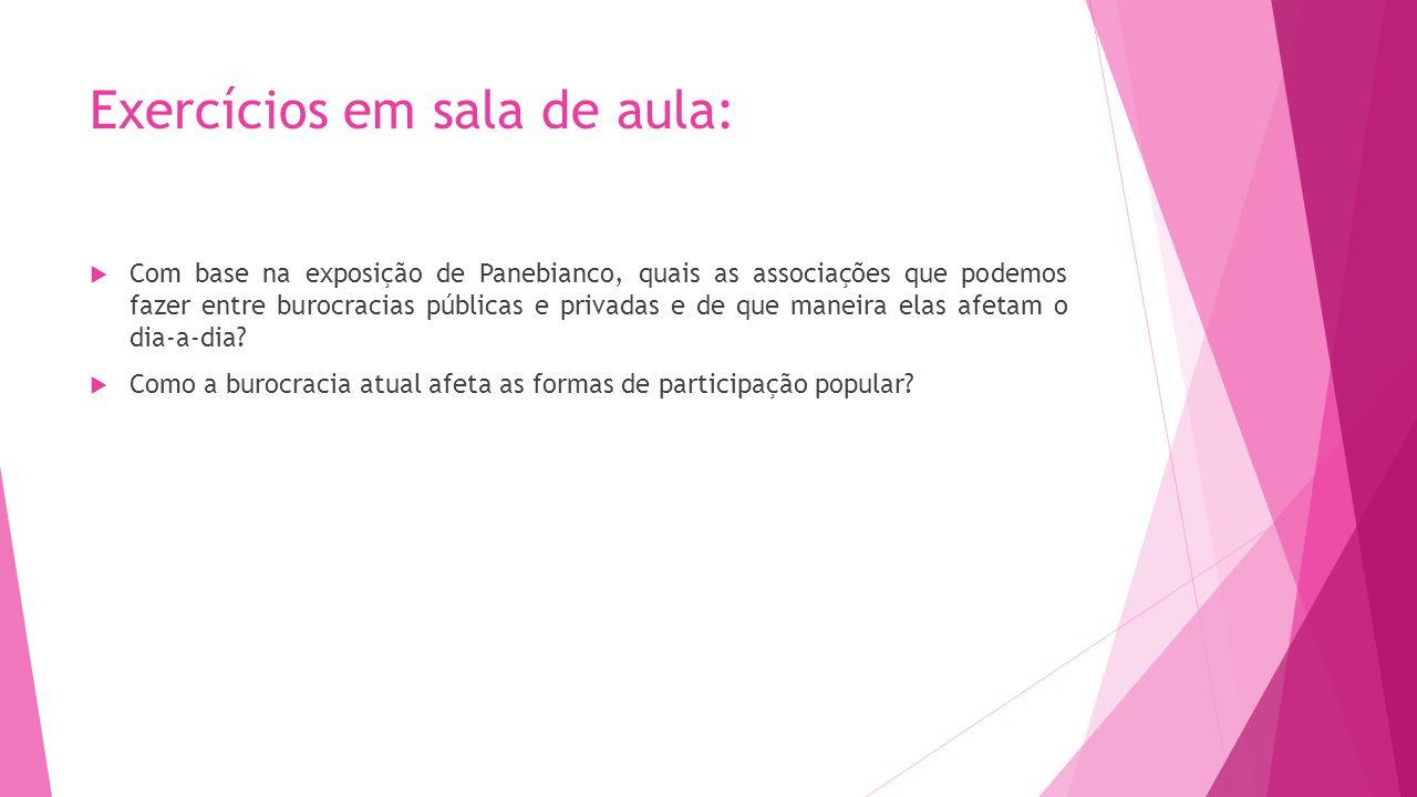 Exercícios em sala de aula: Com base na exposição de Panebianco, quais as associações que podemos fazer entre burocracias públicas e privadas e de que