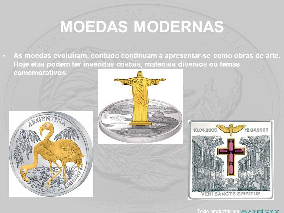 MOEDAS MODERNAS As moedas evoluíram, contudo continuam a apresentar-se como obras de arte. Hoje elas podem ter inseridas cristais, materiais diversos