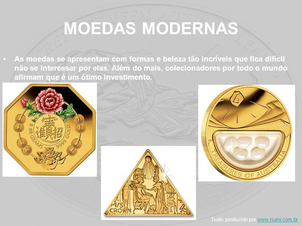 MOEDAS MODERNAS As moedas se apresentam com formas e beleza tão incríveis que fica difícil não se interessar por elas. Além do mais, colecionadores po