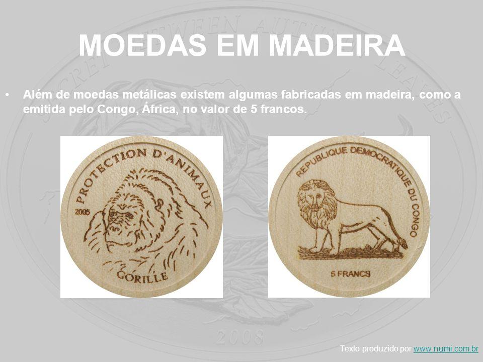 MOEDAS EM MADEIRA Além de moedas metálicas existem algumas fabricadas em madeira, como a emitida pelo Congo, África, no valor de 5 francos. Texto prod
