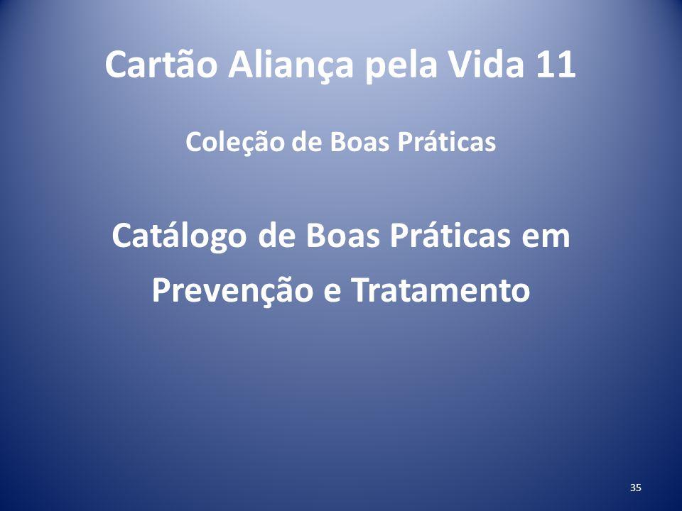 Cartão Aliança pela Vida 11 Coleção de Boas Práticas Catálogo de Boas Práticas em Prevenção e Tratamento 35