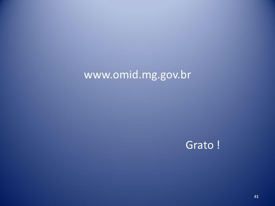 . www.omid.mg.gov.br Grato ! 41