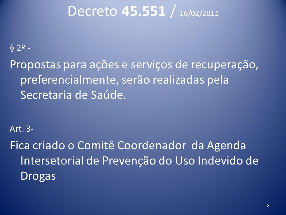 Decreto 45.551 / 16/02/2011 § 2º - Propostas para ações e serviços de recuperação, preferencialmente, serão realizadas pela Secretaria de Saúde. Art.