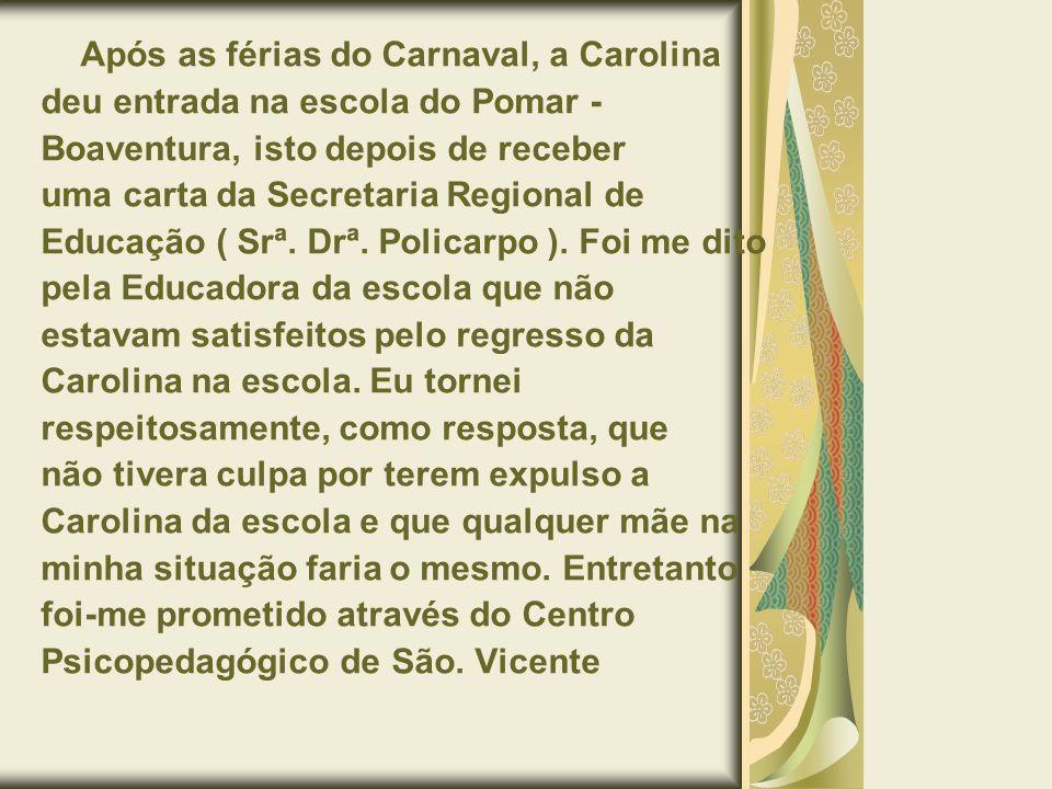 Após as férias do Carnaval, a Carolina deu entrada na escola do Pomar - Boaventura, isto depois de receber uma carta da Secretaria Regional de Educaçã