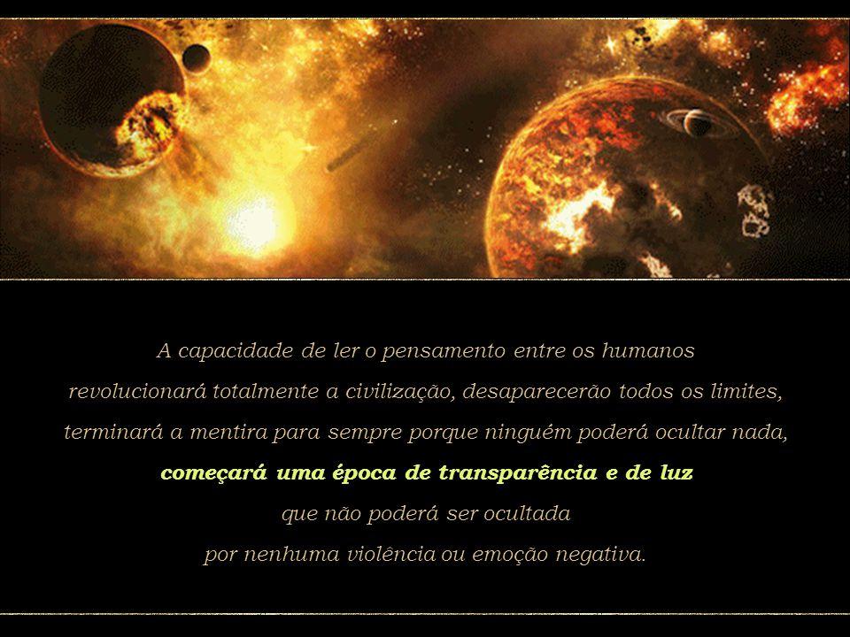 Uma das maiores transformações em nível planetário ocorrerá com o nascimento de um novo ser na ordem galáctica porque todos os homens estarão conectados entre si como um só todo.