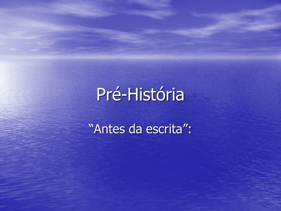 Pré-História Antes da escrita: