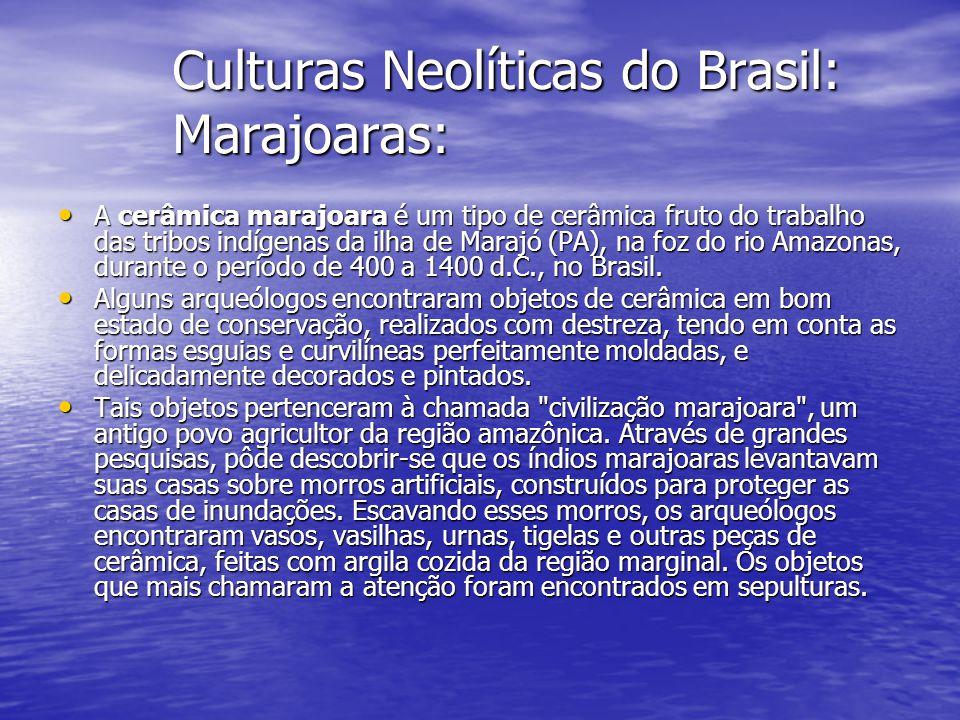 Culturas Neolíticas do Brasil: Marajoaras: A cerâmica marajoara é um tipo de cerâmica fruto do trabalho das tribos indígenas da ilha de Marajó (PA), n