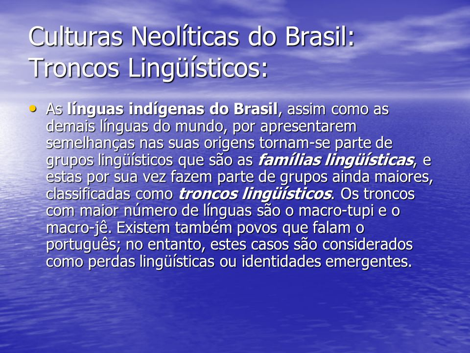 Culturas Neolíticas do Brasil: Troncos Lingüísticos: As línguas indígenas do Brasil, assim como as demais línguas do mundo, por apresentarem semelhanç
