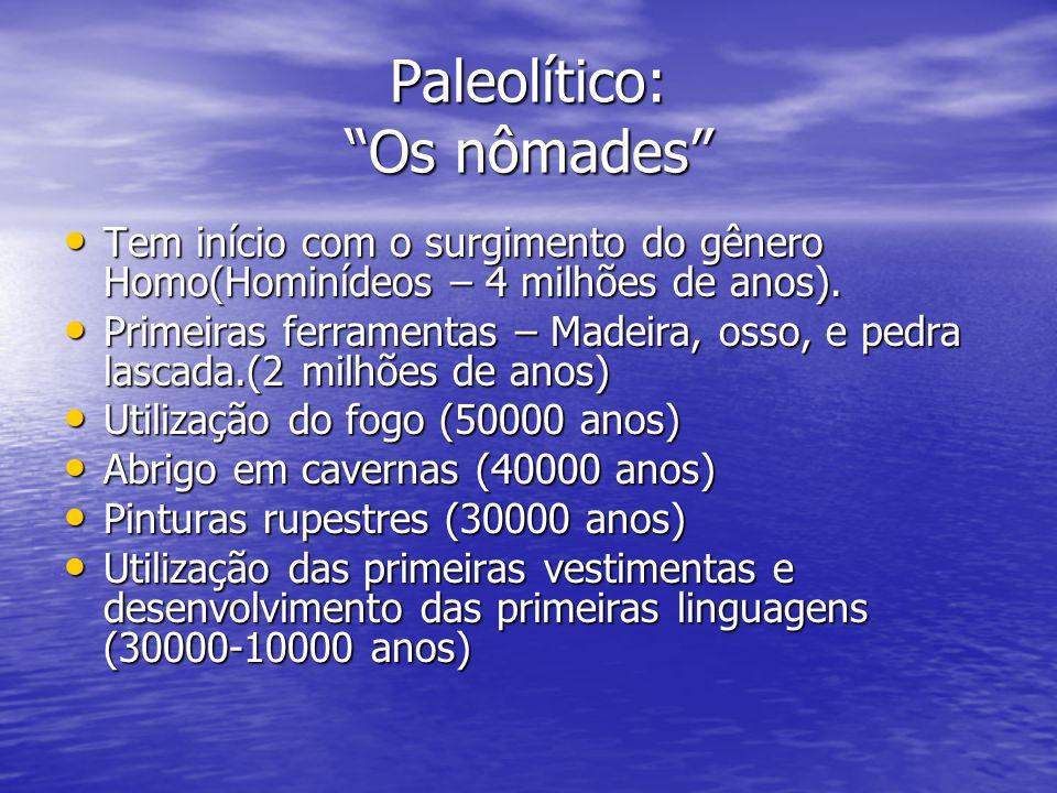 Paleolítico: Os nômades Tem início com o surgimento do gênero Homo(Hominídeos – 4 milhões de anos). Tem início com o surgimento do gênero Homo(Hominíd
