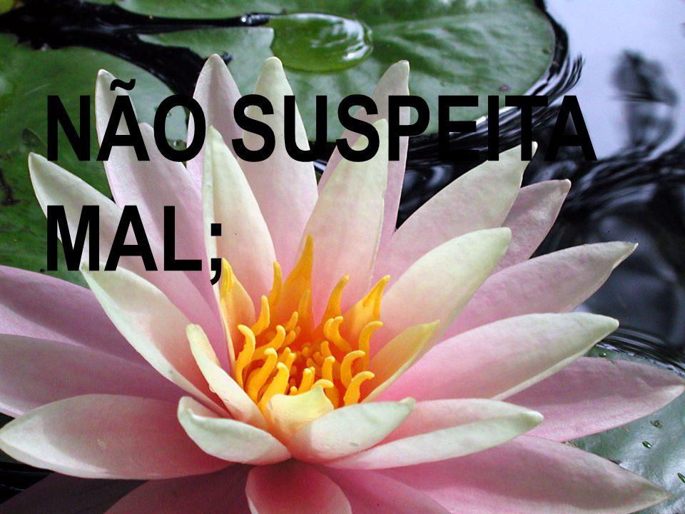 NÃO SUSPEITA MAL;