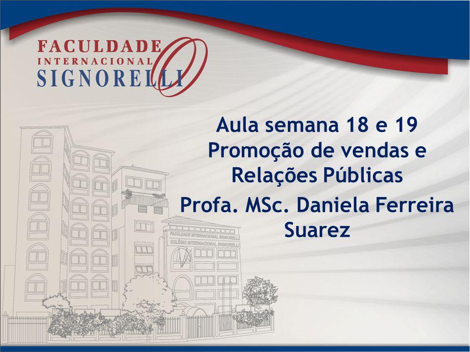 Aula semana 18 e 19 Promoção de vendas e Relações Públicas Profa. MSc. Daniela Ferreira Suarez