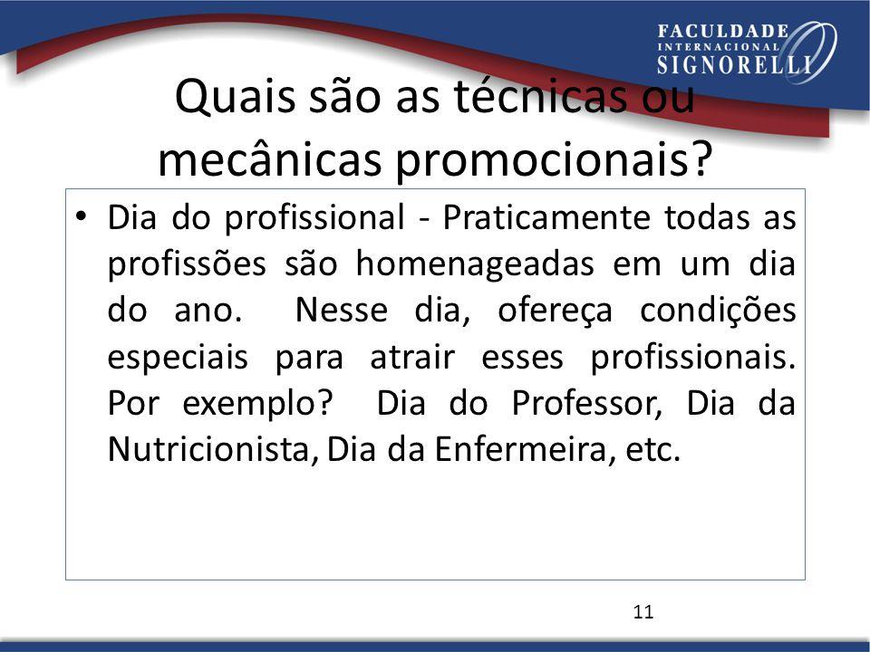Quais são as técnicas ou mecânicas promocionais? Dia do profissional - Praticamente todas as profissões são homenageadas em um dia do ano. Nesse dia,
