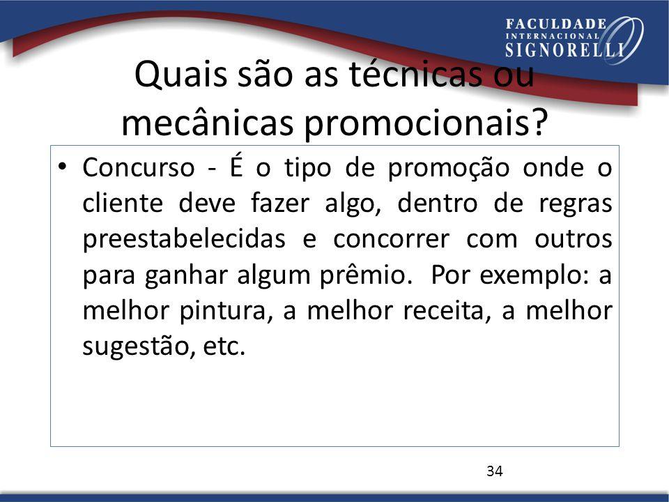 Quais são as técnicas ou mecânicas promocionais? Concurso - É o tipo de promoção onde o cliente deve fazer algo, dentro de regras preestabelecidas e c
