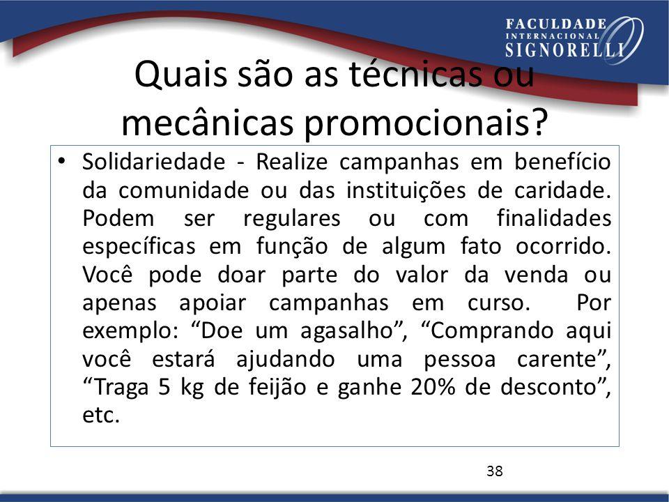 Quais são as técnicas ou mecânicas promocionais? Solidariedade - Realize campanhas em benefício da comunidade ou das instituições de caridade. Podem s