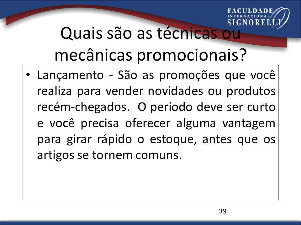Quais são as técnicas ou mecânicas promocionais? Lançamento - São as promoções que você realiza para vender novidades ou produtos recém-chegados. O pe