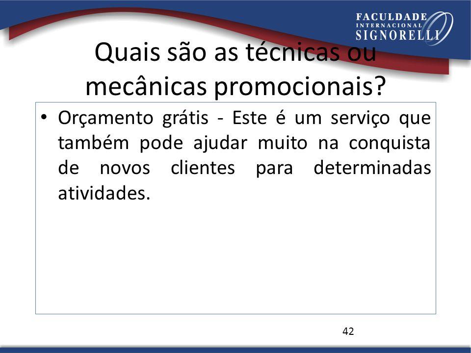 Quais são as técnicas ou mecânicas promocionais? Orçamento grátis - Este é um serviço que também pode ajudar muito na conquista de novos clientes para