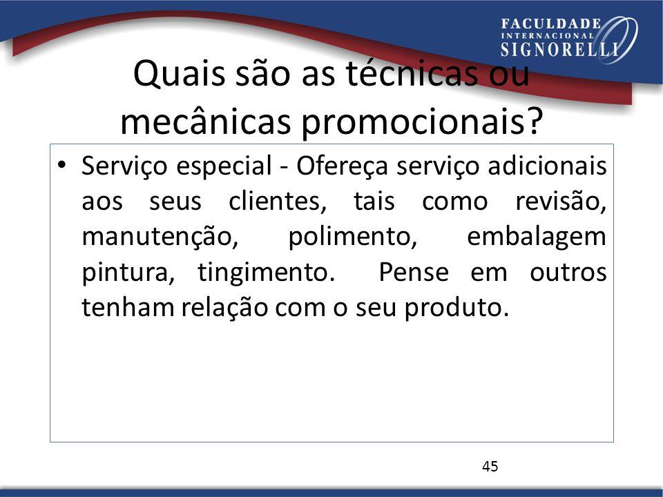 Quais são as técnicas ou mecânicas promocionais? Serviço especial - Ofereça serviço adicionais aos seus clientes, tais como revisão, manutenção, polim