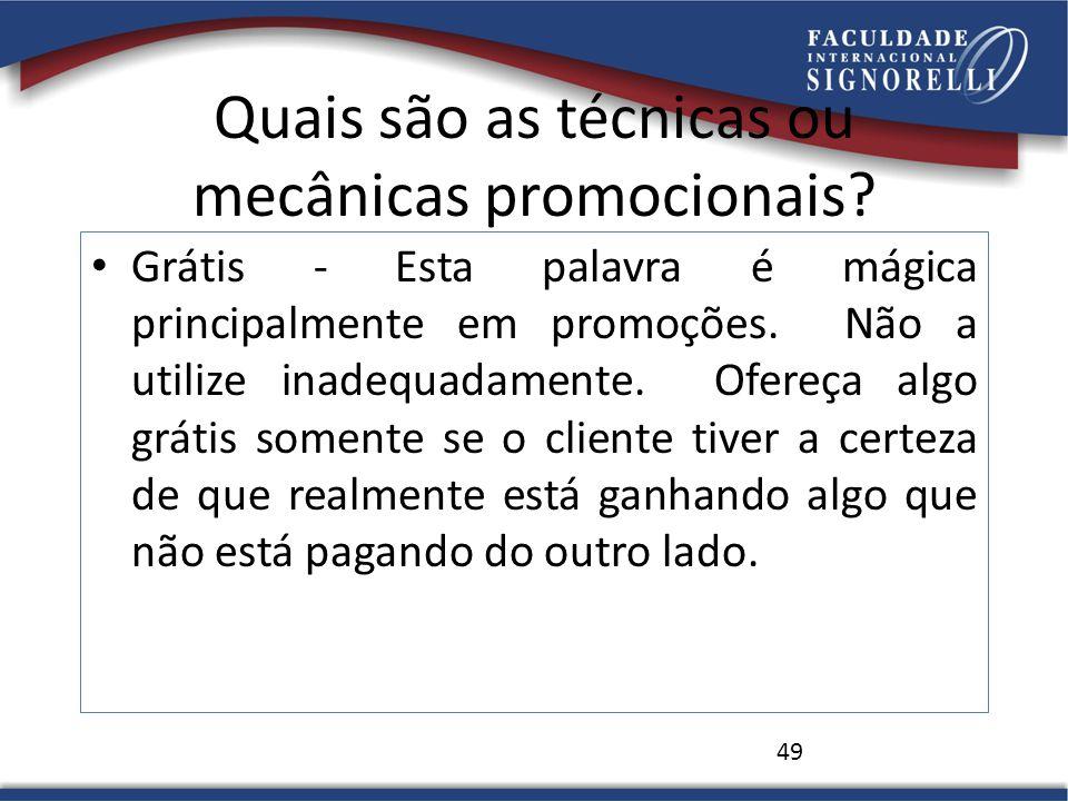 Quais são as técnicas ou mecânicas promocionais? Grátis - Esta palavra é mágica principalmente em promoções. Não a utilize inadequadamente. Ofereça al