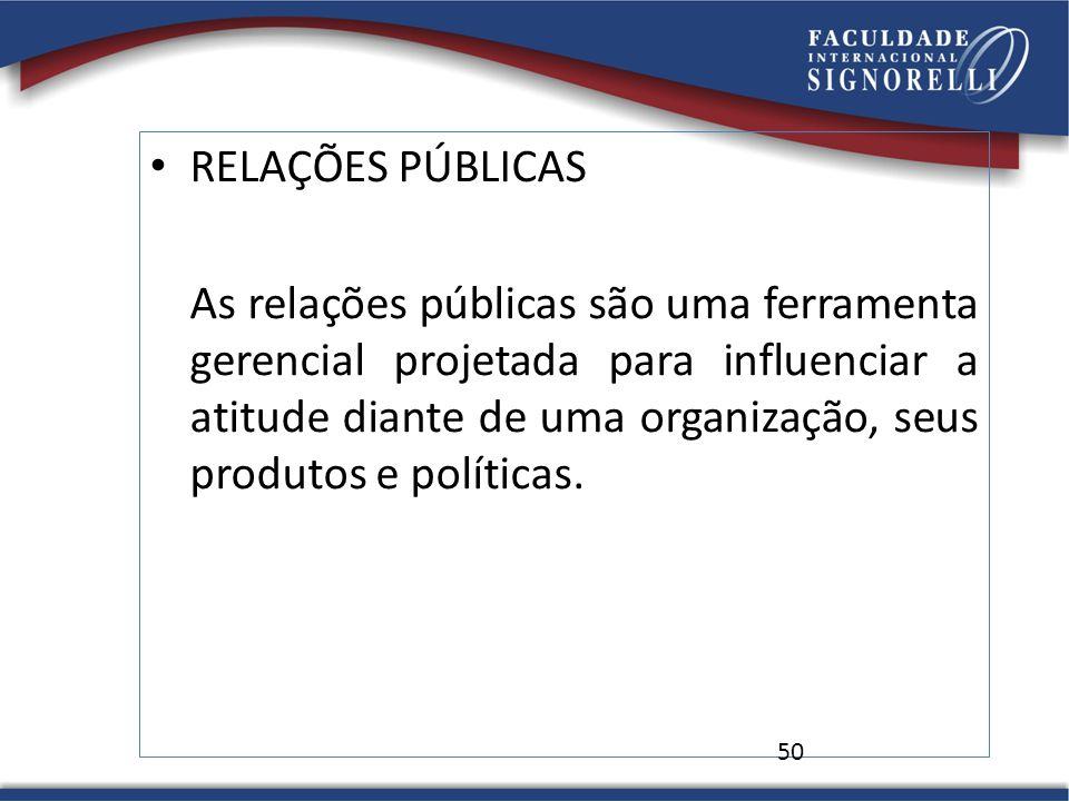 RELAÇÕES PÚBLICAS As relações públicas são uma ferramenta gerencial projetada para influenciar a atitude diante de uma organização, seus produtos e po