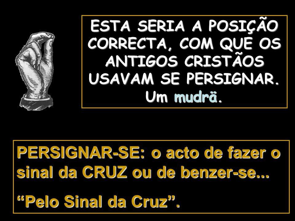 () Pelo sinal da Santa Cruz () livrai-nos Deus, Nosso Senhor () dos nossos inimigos