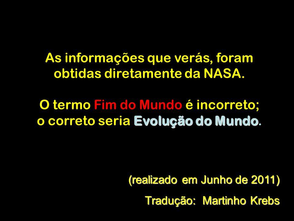 As informações que verás, foram obtidas diretamente da NASA.