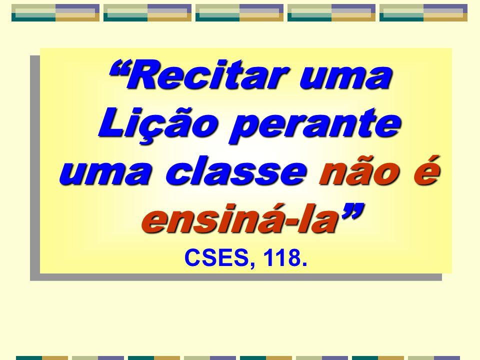 Recitar uma Lição perante uma classe não é ensiná-la Recitar uma Lição perante uma classe não é ensiná-la CSES, 118.