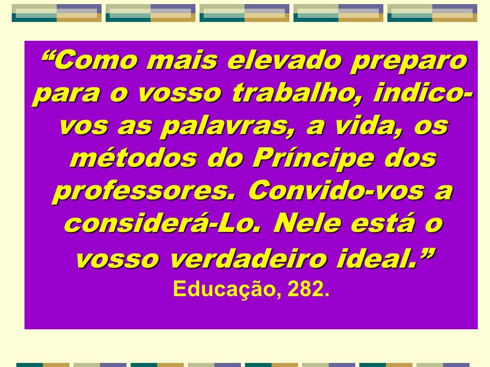 Como mais elevado preparo para o vosso trabalho, indico- vos as palavras, a vida, os métodos do Príncipe dos professores. Convido-vos a considerá-Lo.