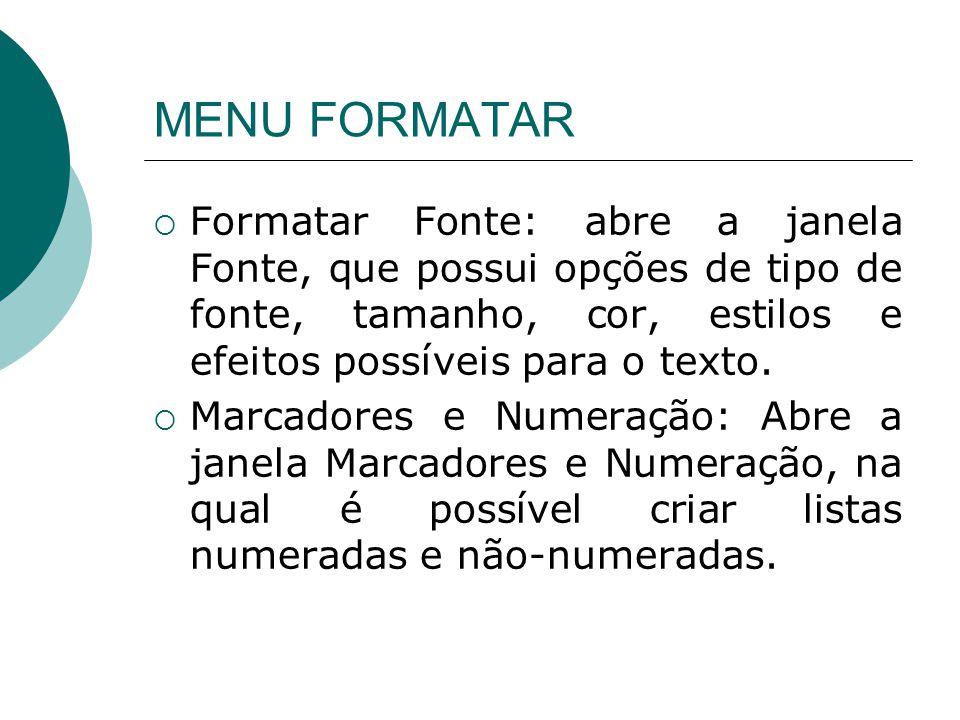 MENU FORMATAR Formatar Fonte: abre a janela Fonte, que possui opções de tipo de fonte, tamanho, cor, estilos e efeitos possíveis para o texto. Marcado